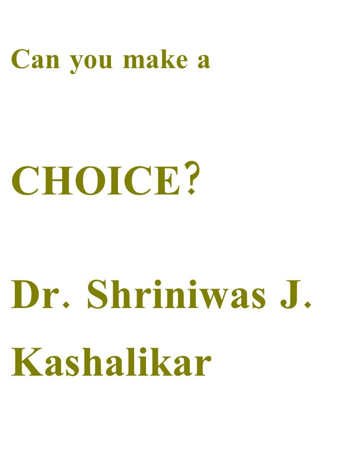 Can you make a    CHOICE?  Dr. Shriniwas J. Kashalikar