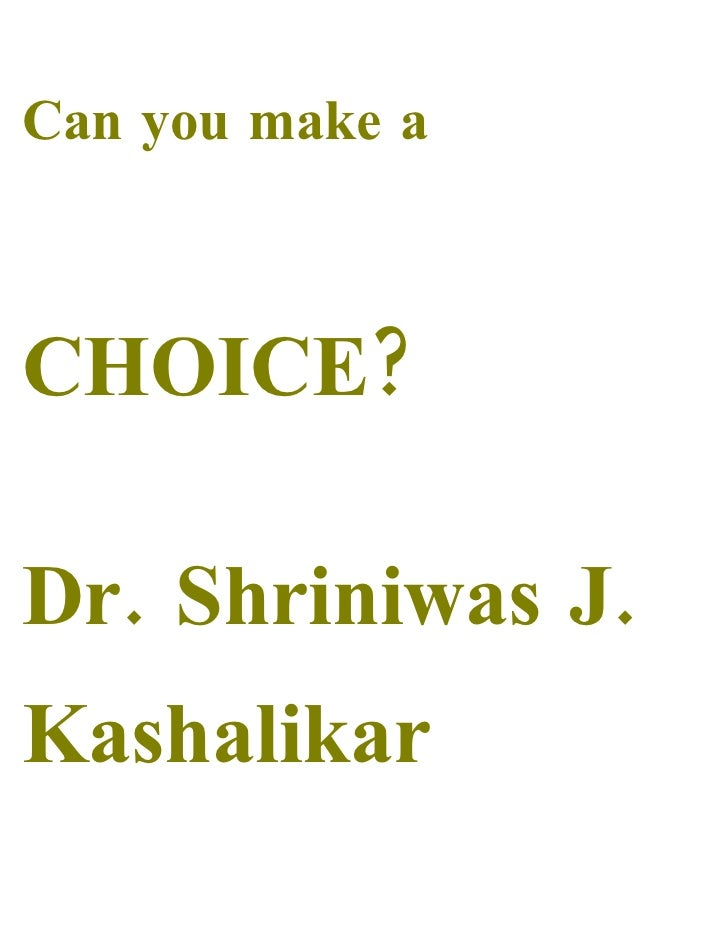 Can you make a    CHOICE?  Dr. Shriniwas J. Kashalikar