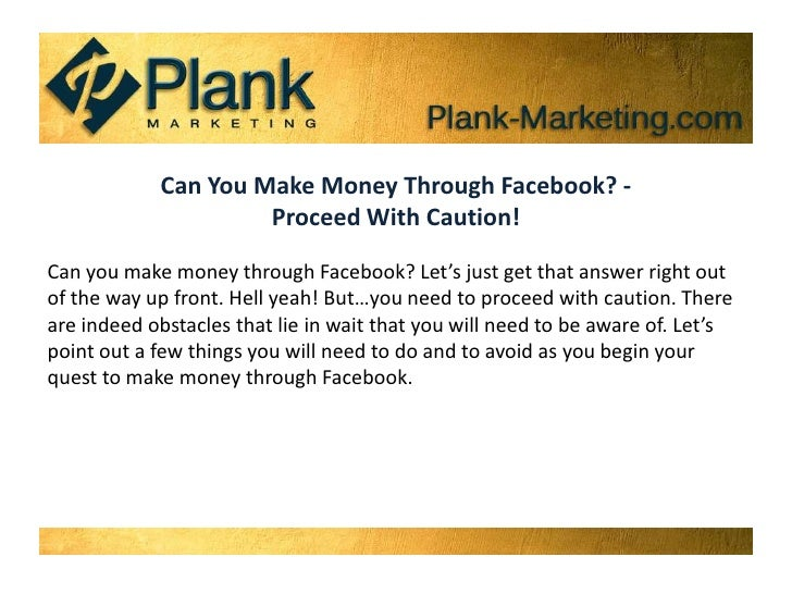 Can You Make Money Through Facebook? - Proceed With Caution! Can you make money through Facebook? Let's just get that answ...