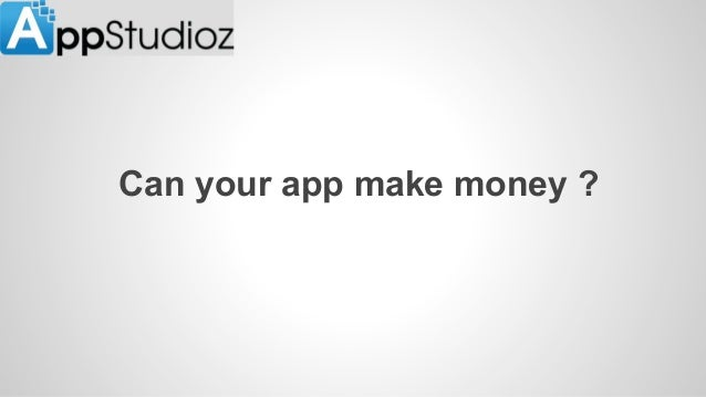 Can your app make money ?