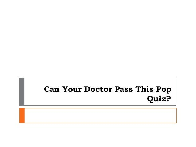Can Your Doctor Pass This Pop                       Quiz?
