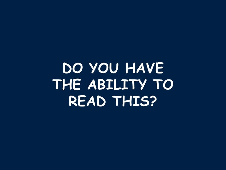 DO YOU HAVE THE ABILITY TO READ THIS?