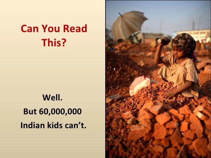 Can You Read This? <ul><li>Well.  </li></ul><ul><li>But 60,000,000  </li></ul><ul><li>Indian kids can't. </li></ul>