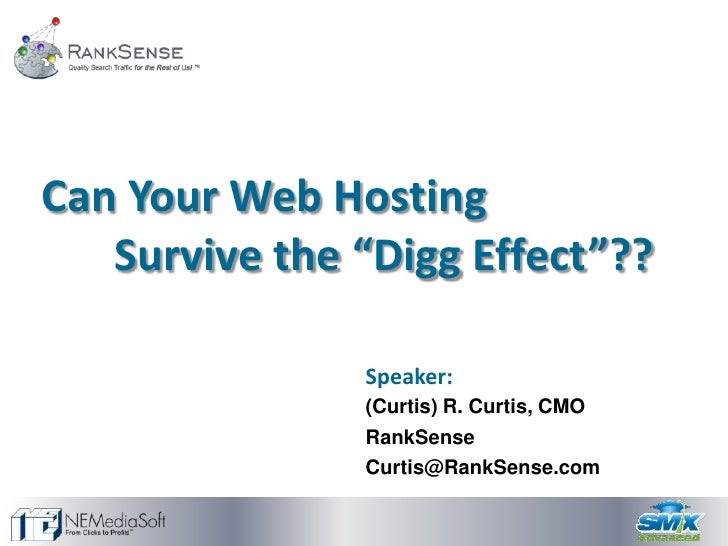 "Can Your Web Hosting    Survive the ""Digg Effect""??                 Speaker:                (Curtis) R. Curtis, CMO       ..."
