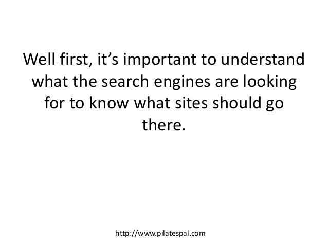 Well first, it's important to understand what the search engines are looking for to know what sites should go there. http:...