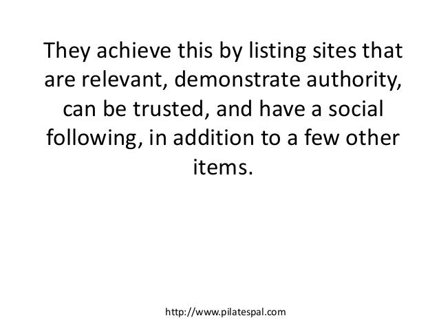 They achieve this by listing sites that are relevant, demonstrate authority, can be trusted, and have a social following, ...