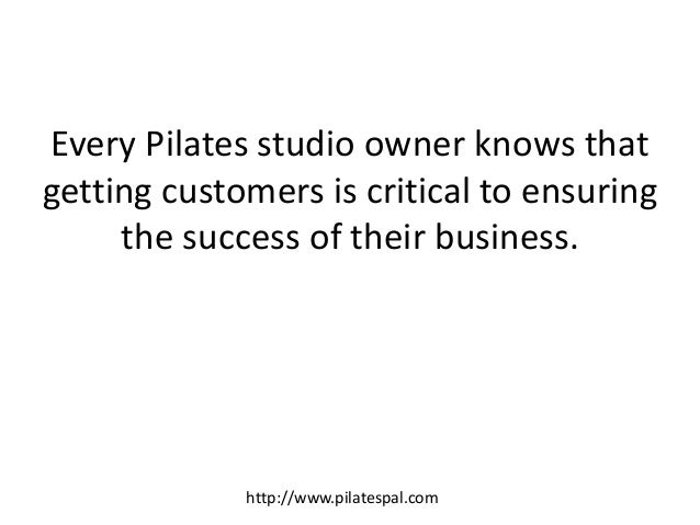 Every Pilates studio owner knows that getting customers is critical to ensuring the success of their business. http://www....