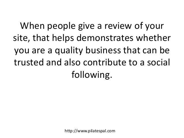 When people give a review of your site, that helps demonstrates whether you are a quality business that can be trusted and...