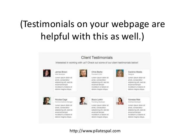 (Testimonials on your webpage are helpful with this as well.) http://www.pilatespal.com