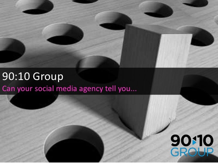 90:10 Group<br />Can your social media agency tell you...<br />