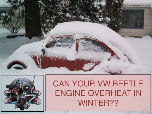 Can your vw beetle engine overheat in winter?