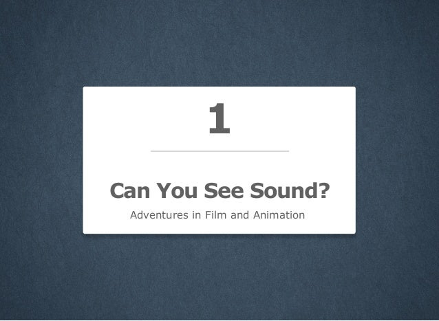 1 Can You See Sound? Adventures in Film and Animation