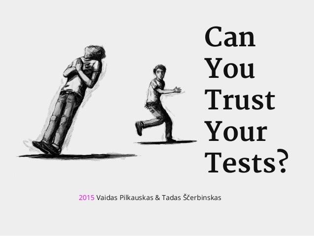 Can You Trust Your Tests? 2015 Vaidas Pilkauskas & Tadas Ščerbinskas