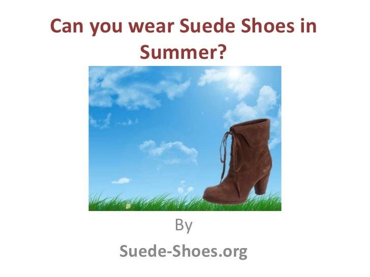 Can you wear Suede Shoes in         Summer?             By       Suede-Shoes.org