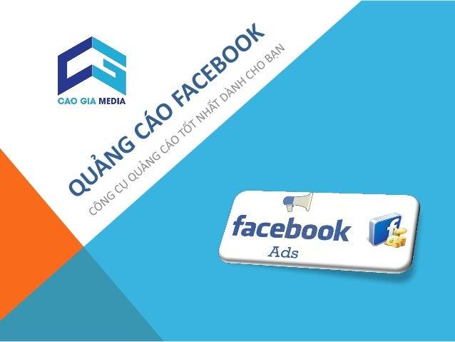 QUẢNG CÁO FACEBOOK Hiện có khoảng 30 triệu người Việt Nam đang sử dụng mạng xã hội Facebook với thời gian sử dụng trung bì...
