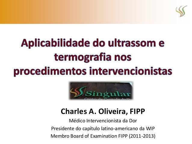 Charles A. Oliveira, FIPP        Médico Intervencionista da DorPresidente do capítulo latino-americano da WIPMembro Board ...