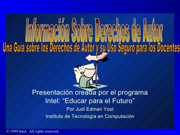 """Presentación creada por el programa Intel: """"Educar para el Futuro"""" Por Judi Edman Yost Instituto de Tecnología en Computac..."""