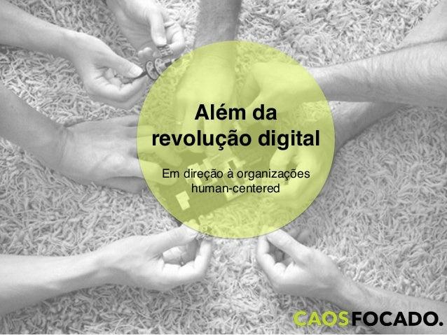 Além da  revolução digital  Em direção à organizações  human-centered
