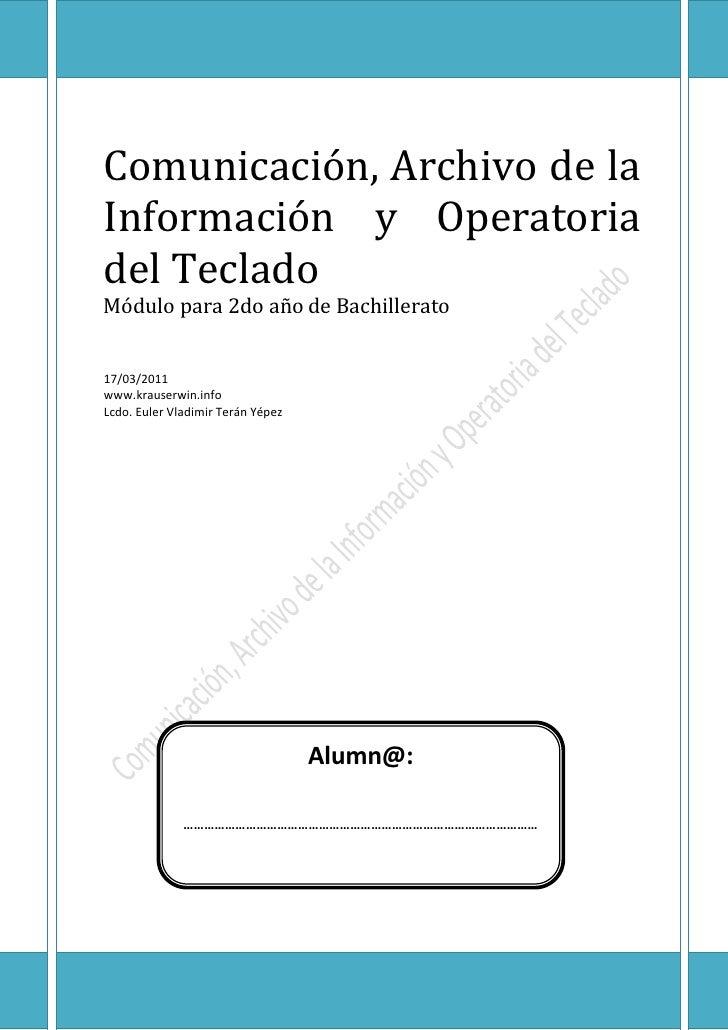 Comunicación, Archivo de laInformación y Operatoriadel TecladoMódulo para 2do año de Bachillerato17/03/2011www.krauserwin....