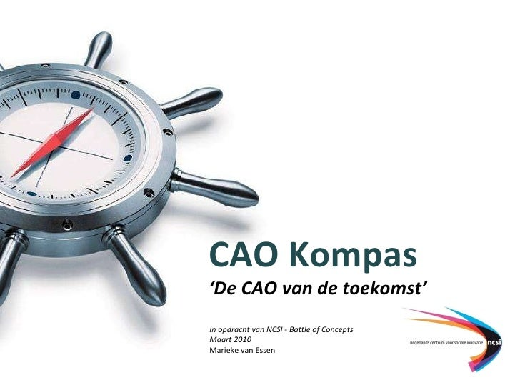 CAO Kompas ' De CAO van de toekomst' In opdracht van NCSI - Battle of Concepts Maart 2010   Marieke van Essen