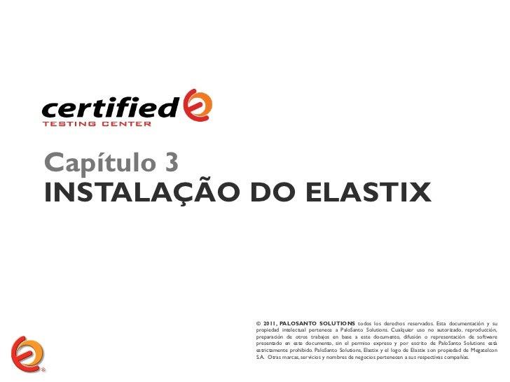 Capítulo 3INSTALAÇÃO DO ELASTIX           © 2011, PALOSANTO SOLUTIONS todos los derechos reservados. Esta documentación y ...