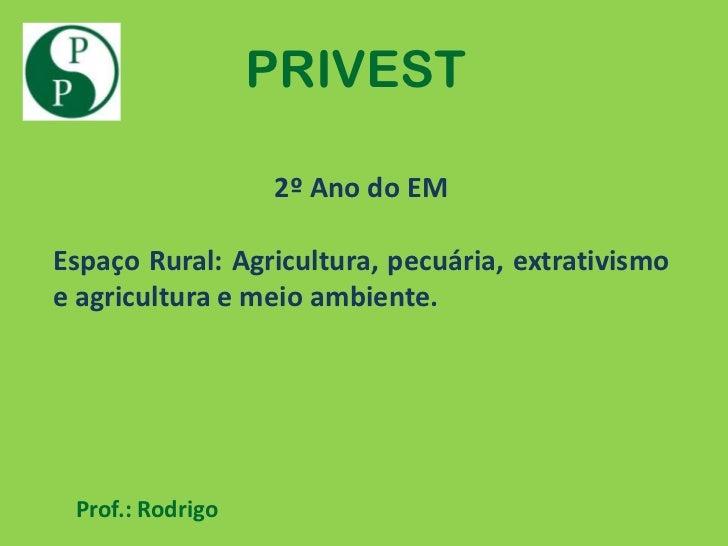 PRIVEST                  2º Ano do EMEspaço Rural: Agricultura, pecuária, extrativismoe agricultura e meio ambiente. Prof....