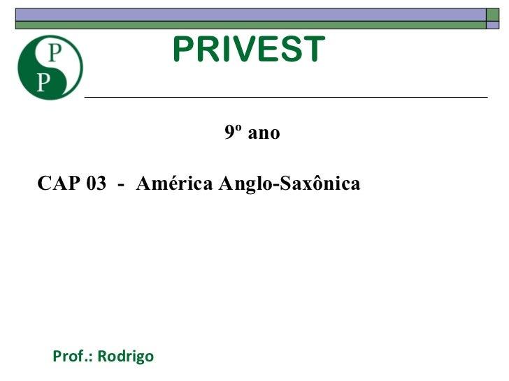 PRIVEST Prof.: Rodrigo 9º ano CAP 03  -  América Anglo-Saxônica