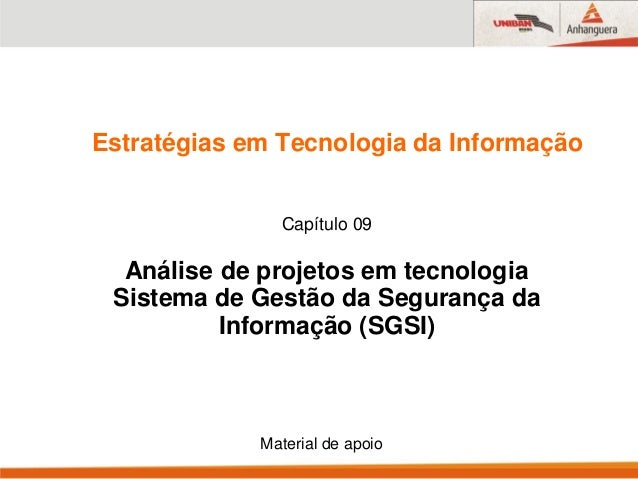 Estratégias em Tecnologia da InformaçãoCapítulo 09Análise de projetos em tecnologiaSistema de Gestão da Segurança daInform...