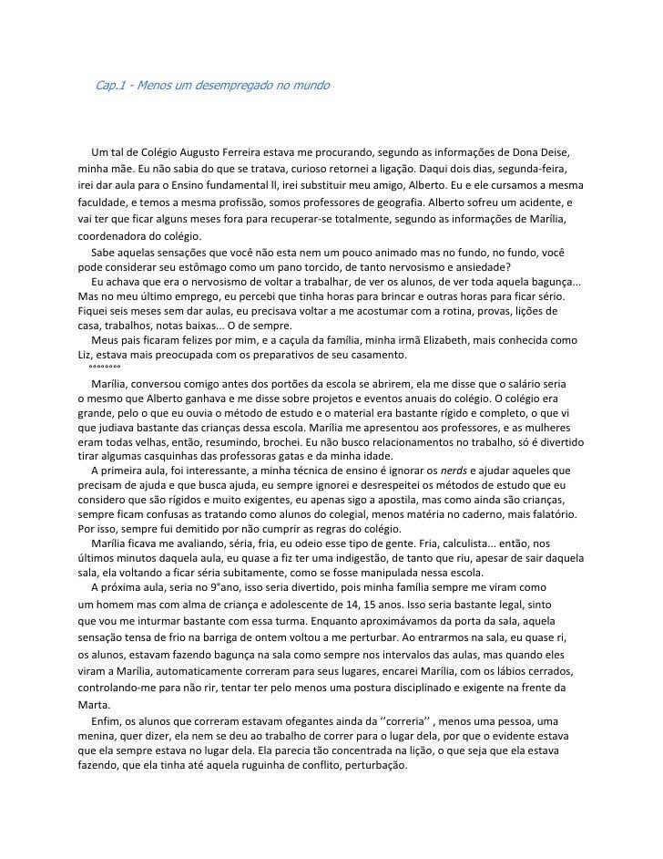 Cap.1 - Menos um desempregado no mundo    Um tal de Colégio Augusto Ferreira estava me procurando, segundo as informações ...
