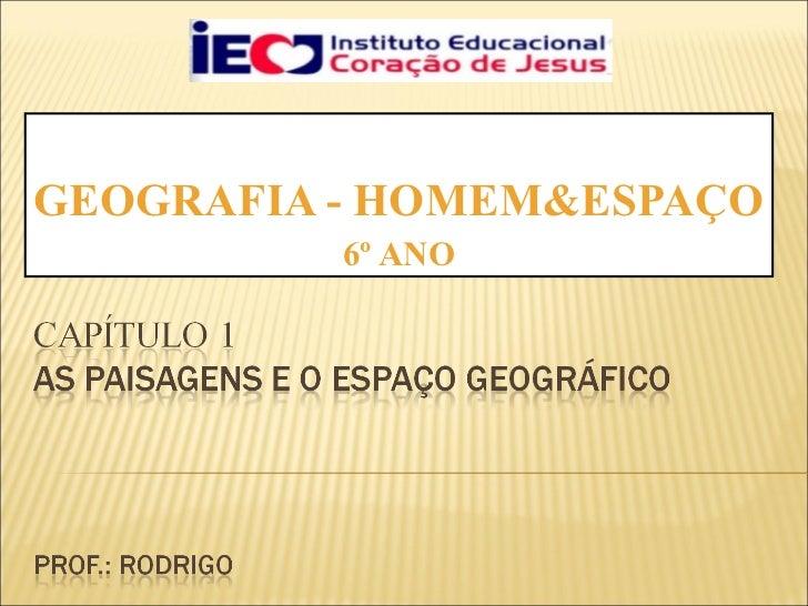 GEOGRAFIA - HOMEM&ESPAÇO  6º ANO