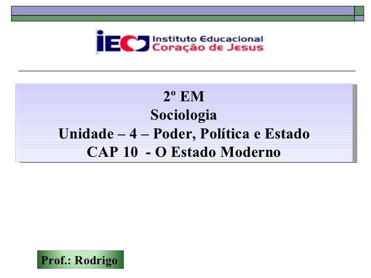 2º EM Sociologia Unidade – 4 – Poder, Política e Estado CAP 10  - O Estado Moderno Prof.: Rodrigo