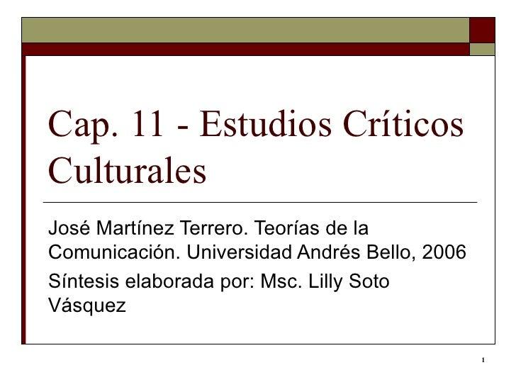 Cap. 11 - Estudios Críticos Culturales José Martínez Terrero. Teorías de la Comunicación. Universidad Andrés Bello, 2006 S...