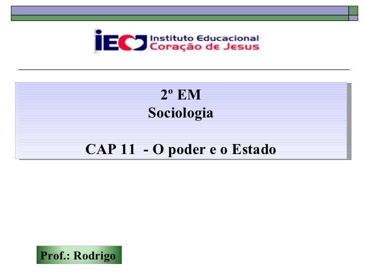 2º EM                 Sociologia        CAP 11 - O poder e o EstadoProf.: Rodrigo