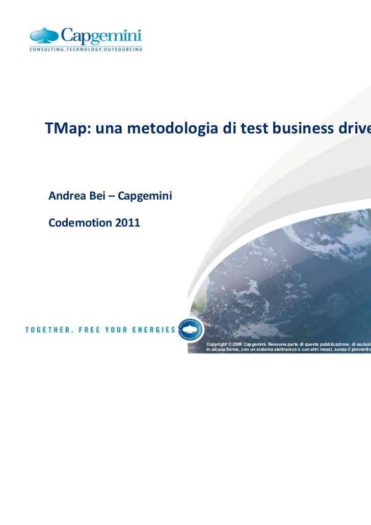 TMap: una metodologia di test business drivenAndrea Bei – CapgeminiCodemotion 2011                         Copyright © 200...