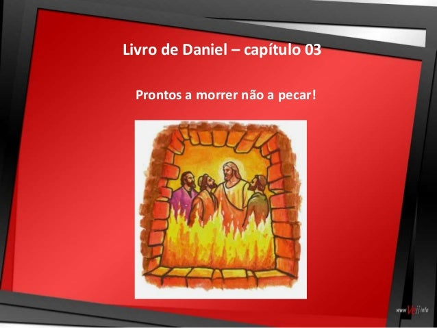 Livro de Daniel – capítulo 03 Prontos a morrer não a pecar!