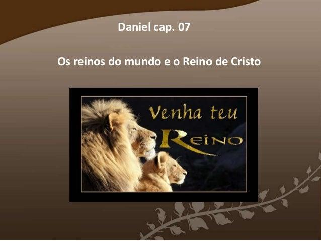 Daniel cap. 07 Os reinos do mundo e o Reino de Cristo