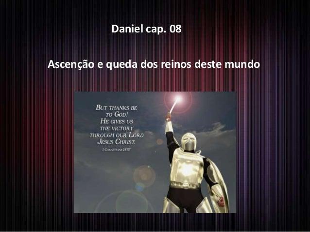Daniel cap. 08 Ascenção e queda dos reinos deste mundo