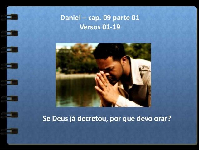 Daniel – cap. 09 parte 01 Versos 01-19  Se Deus já decretou, por que devo orar?