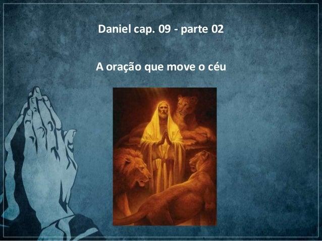 Daniel cap. 09 - parte 02 A oração que move o céu