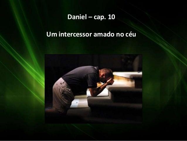 Daniel – cap. 10 Um intercessor amado no céu