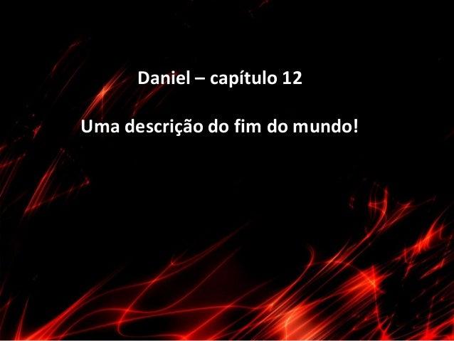 Daniel – capítulo 12 Uma descrição do fim do mundo!