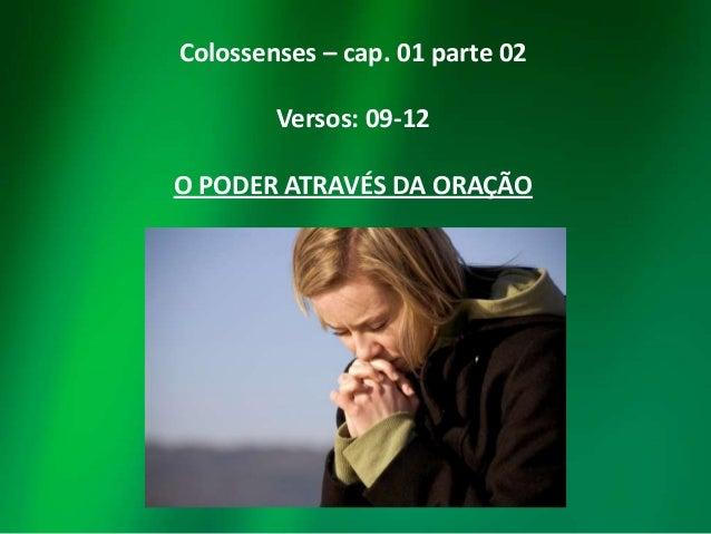 Colossenses – cap. 01 parte 02 Versos: 09-12 O PODER ATRAVÉS DA ORAÇÃO