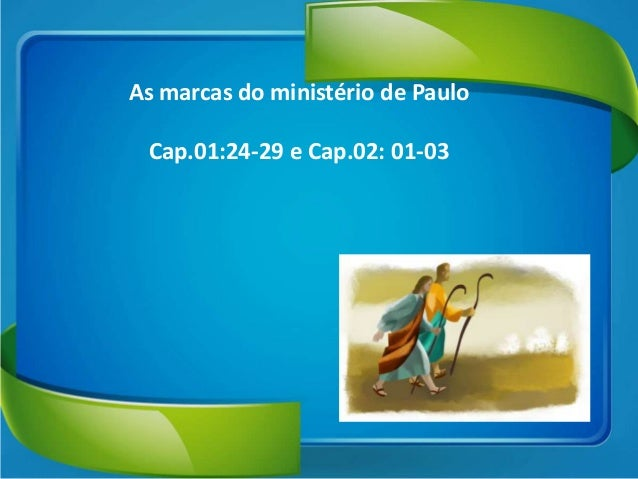 As marcas do ministério de Paulo Cap.01:24-29 e Cap.02: 01-03