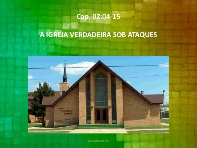 Cap. 02:04-15 A IGREJA VERDADEIRA SOB ATAQUES