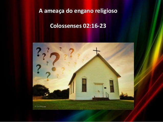 A ameaça do engano religioso Colossenses 02:16-23