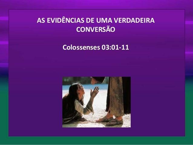AS EVIDÊNCIAS DE UMA VERDADEIRA CONVERSÃO Colossenses 03:01-11
