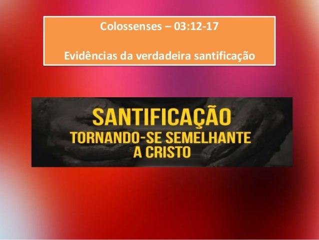 Colossenses – 03:12-17 Evidências da verdadeira santificação