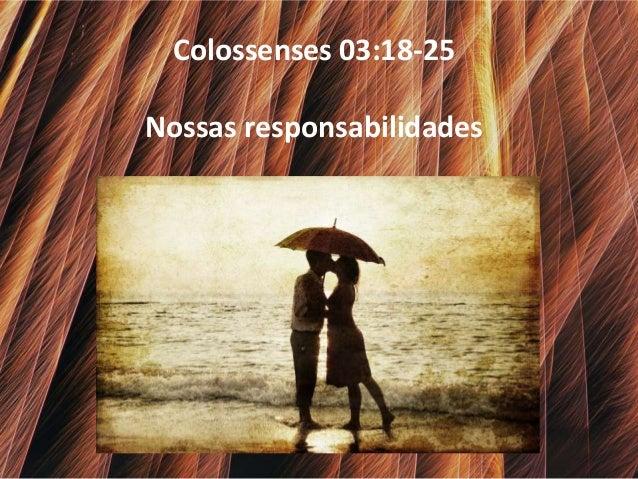 Colossenses 03:18-25 Nossas responsabilidades