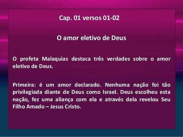 Cap. 01 versos 01-02 O amor eletivo de Deus O profeta Malaquias destaca três verdades sobre o amor eletivo de Deus. Primei...
