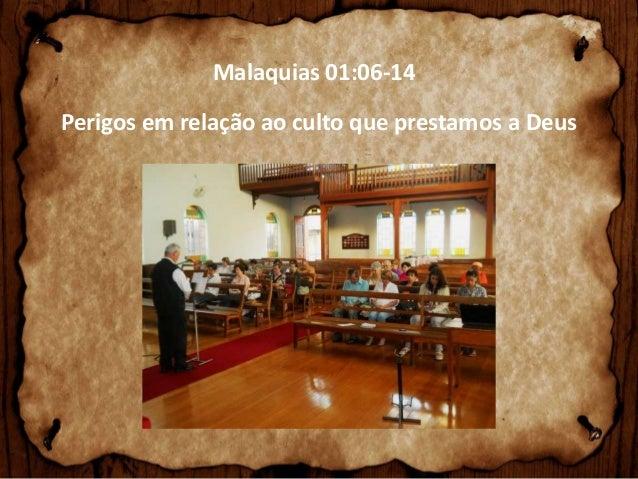 Malaquias 01:06-14 Perigos em relação ao culto que prestamos a Deus